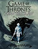 How To Draw Game Of Thrones: Learn To Draw Game Of Thrones With 11 Characters 47 Pages And Step-by-S...