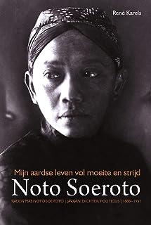 """Mijn Aardse Leven Vol Moeite En Strijd: Raden Mas Noto Soerota: Javaan, Dichter, Politicus, 1888-1951: 21 (Boekerij """"Oost ..."""