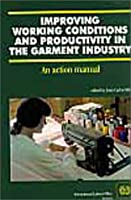 Improving Working Conditions and Productivity in the Garment Industry: An Action Manual