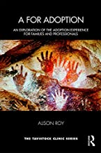 A for Adoption: An Exploration of the Adoption Experience for Families and Professionals (Tavistock Clinic Series)