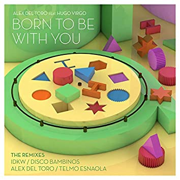 Born To Be With You (feat. Hugo Virgo) [The Remixes]