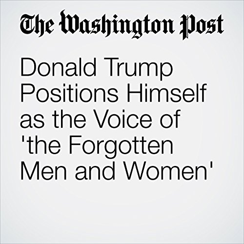 Donald Trump Positions Himself as the Voice of 'the Forgotten Men and Women'                   By:                                                                                                                                 Philip Rucker,                                                                                        David A. Fahrenthold                               Narrated by:                                                                                                                                 Jenny Hoops                      Length: 9 mins     Not rated yet     Overall 0.0