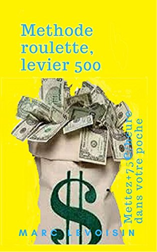 Méthode, roulette, levier 500: Mettez plus de 75 euros par heure dans votre poche (French Edition)