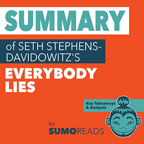Summary of Seth Stephens-Davidowitz's Everybody Lies: Key Takeaways & Analysis audiobook cover art