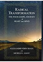 Radical Transformation: The Four-Gospel Journey of Heart and Mind