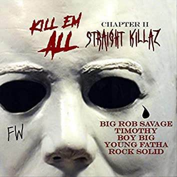 Kill 'Em All Chapter II: Straight Killaz (feat. Timothy, Rock Solid, Young Fatha & Boy Big)