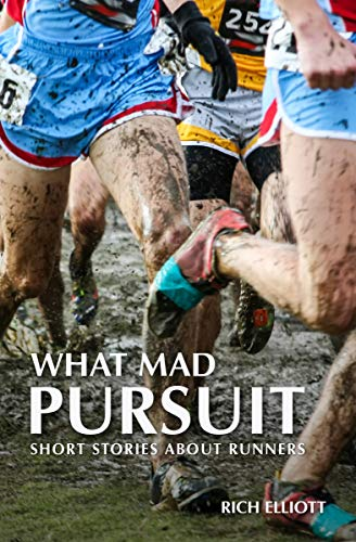 What Mad Pursuit: Short Stories About Runners (English Edition)