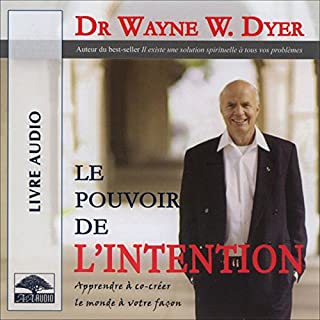 Le pouvoir de l'intention      Apprendre à co-créer le monde à votre façon              De :                                                                                                                                 Wayne W. Dyer                               Lu par :                                                                                                                                 Vincent Davy                      Durée : 2 h et 26 min     42 notations     Global 4,5