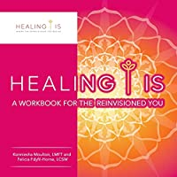 Healing Is: A Workbook for the Reinvisioned You