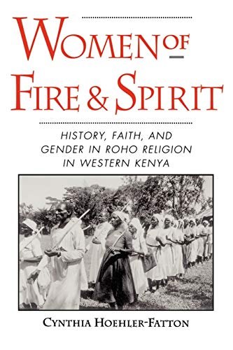 Women of Fire and Spirit: History, Faith, and Gender in Roho Religion in Western Kenya