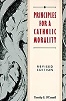 Principles for a Catholic Morality: Revised Edition