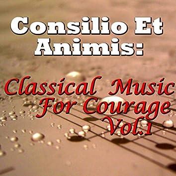 Consilio Et Animis: Classical Music For Courage, Vol.1