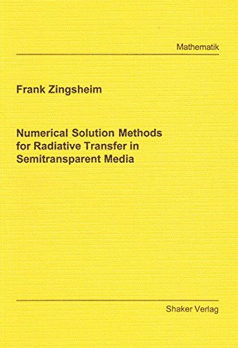 Numerical Solution Methods for Radiative Transfer in Semitransparent Media (Berichte aus der Mathematik)