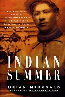 Indian Summer: The Tragic Story of Louis Francis Sockalexis, the First Native American in Major League Baseball