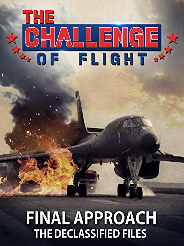 The Challenge of Flight - Final Approach The Declassified...