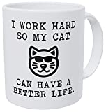Funny Coffee Mug I Work Hard So My Cat Can Have A Better Life 11 Ounces 490 Grams Ultra White AAA