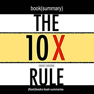 Summary: The 10X Rule: The Only Difference Between Success and Failure by Grant Cardone: Book Summary cover art