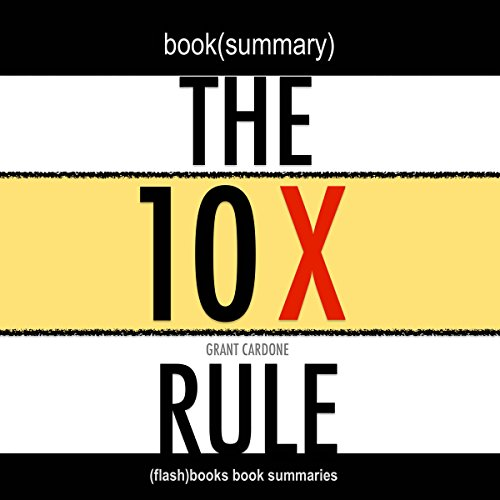 Summary: The 10X Rule: The Only Difference Between Success and Failure by Grant Cardone: Book Summary audiobook cover art