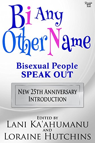 Bi Any Other Name: Bisexual People Speak Out