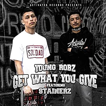 Get What You Give (feat. Stainerz)