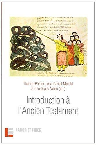 Introduction à l'Ancien Testament de Thomas Römer,Jean-Daniel Macchi,Christophe Nihan ( 3 décembre 2009 )