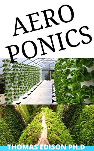 AEROPONICS: The Complete Idiot Guide About Basics of Aeroponics (English Edition)