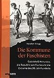 Die Kommune der Faschisten: Gabriele D'Annunzio, die Republik von Fiume und die Extreme des 20. Jahrhunderts - Kersten Knipp