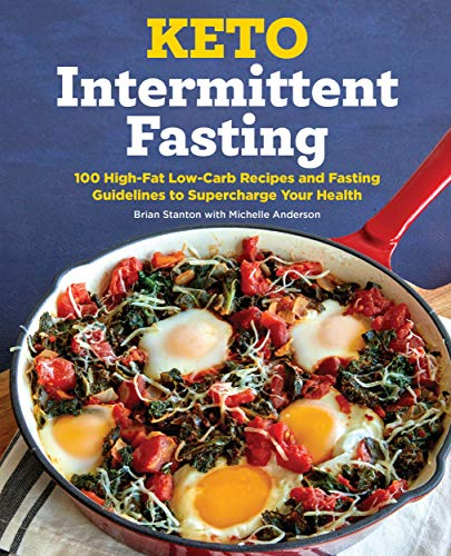Keto Intermittent Fasting: 100 High-Fat Low-Carb Recipes and Fasting Guidelines to Supercharge Your Health by [Brian  Stanton]