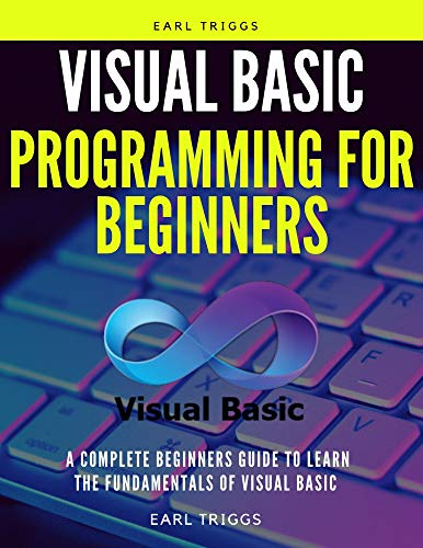 visual basic programming for beginners:  A Complete Beginners Guide To Learn The Fundamentals Of visual basic