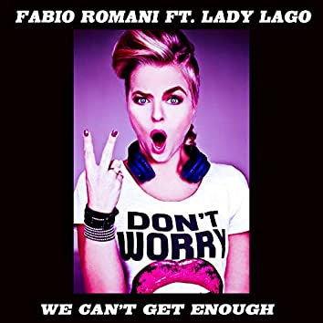 We Can't Get Enough (feat. Lady Lago)