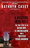 A Descent Into Hell: The True Story of an Altar Boy, a Cheerleader, and a...