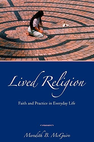 Lived Religion: Faith and Practice in Everyday Life