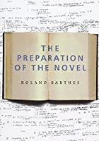 The Preparation of the Novel: Lecture Courses and Seminars at the College De France (1978-1979 and 1979-1980) (European Perspectives)