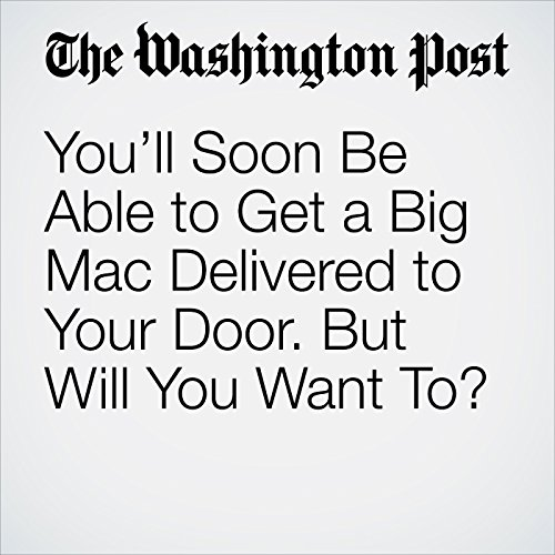 You'll Soon Be Able to Get a Big Mac Delivered to Your Door. But Will You Want To? copertina