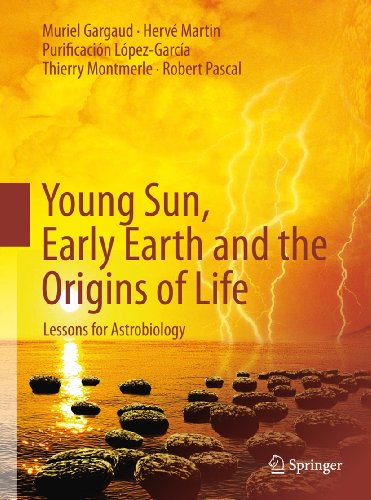 Young Sun, Early Earth and the Origins of Life: Lessons for Astrobiology (English Edition)