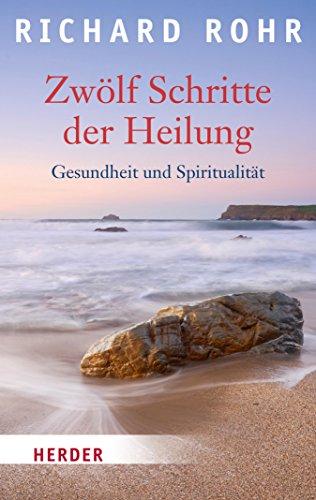 Zwölf Schritte der Heilung: Gesundheit und Spiritualität