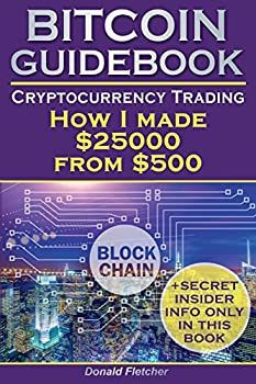Crytocurrency And Trading  Or How I made $25000 from $500  Blockchain How To Buy Bitcoin & Ethereum Real Tips For Cryptocurrency Trading Mastering Bitcoin Cryptocurrency Investing Ripple Coin