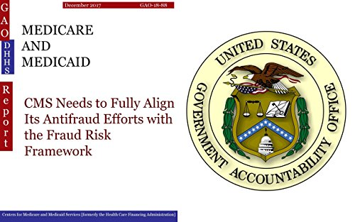 MEDICARE AND MEDICAID: CMS Needs to Fully Align Its Antifraud Efforts with the Fraud Risk Framework (GAO - DHHS) (English Edition)