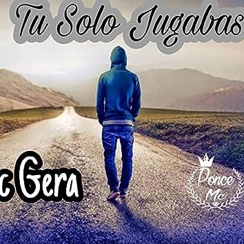 Tu Solo Jugabas (feat. Mc Gera)