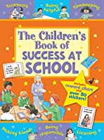 The Children's Book of Success at School: Teamwork, Being Helpful, Listening, Being Responsible, Timekeeping Making Friends (Star Rewards - Life Skills for Kids)