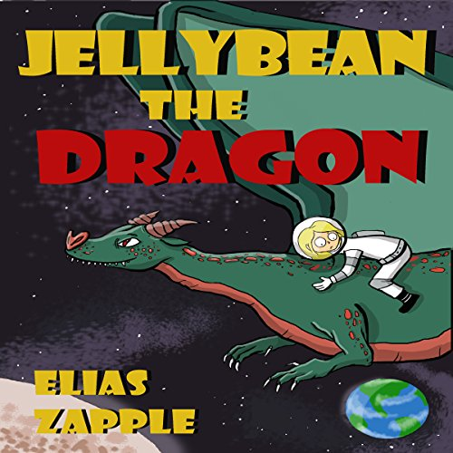 Jellybean the Dragon (The Wacky Adventures of Jellybean the Dragon & a Child Astronaut) (Ages 6-10) audiobook cover art