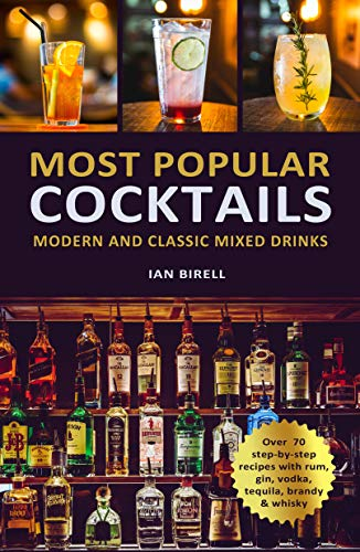 MOST POPULAR COCKTAILS: Modern and Classic Mixed Drinks (Cocktail Book, Bartender Book, Mixology Book, Mixed Drinks Recipe Book)