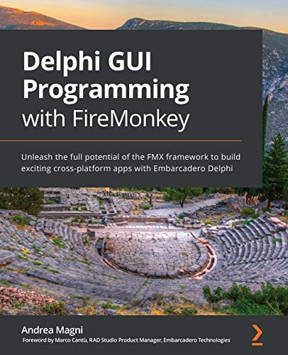 Delphi GUI Programming with FireMonkey: Unleash the full potential of the FMX framework to build exciting cross-platform apps with Embarcadero Delphi