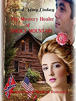 The Mystery Healer of Smoky Mountain: Inspirational Medical Romance by [Crystal Mary Lindsey]