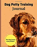 Dog Potty Training Journal For Dog Lovers Everywhere: Housebreaking Puppy Notebook   Adult Dog Trainer   House Training Gift   Grass   Pads   Older Dogs   Schedule   Bell   Puppy Rescue