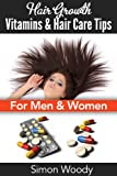 Hair Growth Vitamins & Hair Care Tips - For Men & Women (English Edition)