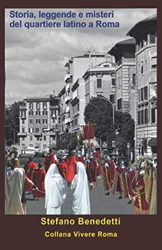 Storia, leggende e misteri del quartiere latino a Roma (Vivere Roma, Band 6)