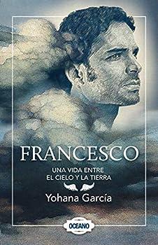 Francesco  Una vida entre el cielo y la tierra  Spanish Edition