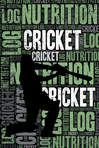Cricket Nutrition Log and Diary: Cricket Nutrition and Diet Training Log and Journal for Cricketer and Coach - Cricket Notebook Tracker