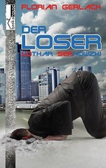 Der Loser - Lothar Serkowzki von [Florian Gerlach]